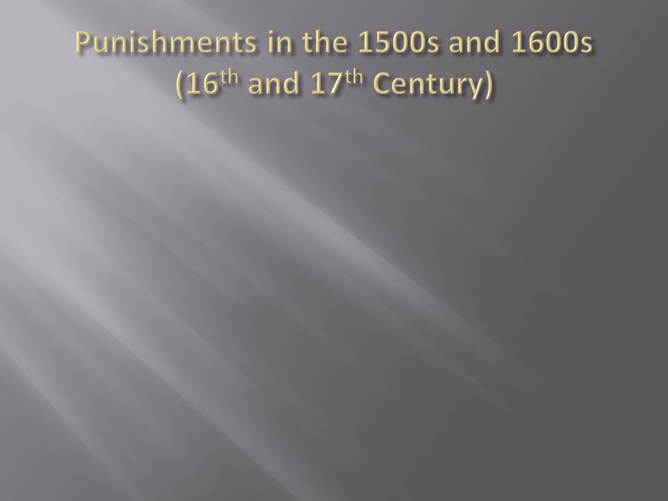 Punishments in the 1500s and 1600s (16th and 17th Century)