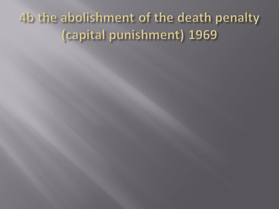 4b the abolishment of the death penalty (capital punishment) 1969