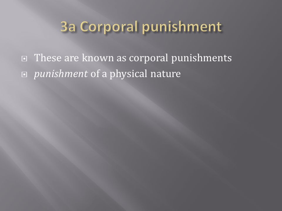 3a Corporal punishment These are known as corporal punishments