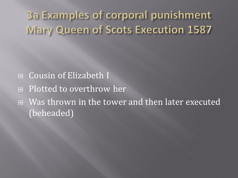 3a Examples of corporal punishment Mary Queen of Scots Execution 1587