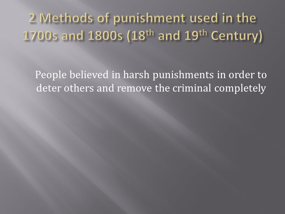 2 Methods of punishment used in the 1700s and 1800s (18th and 19th Century)