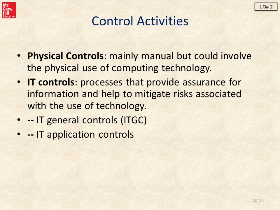LO# 2 Control Activities. Physical Controls: mainly manual but could involve the physical use of computing technology.