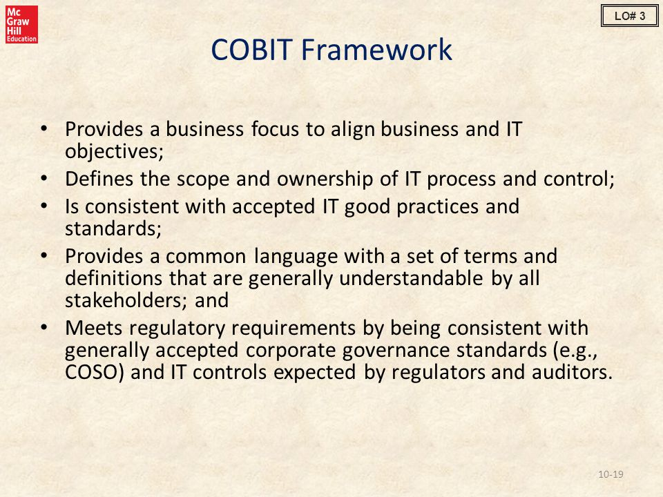 LO# 3 COBIT Framework. Provides a business focus to align business and IT objectives; Defines the scope and ownership of IT process and control;