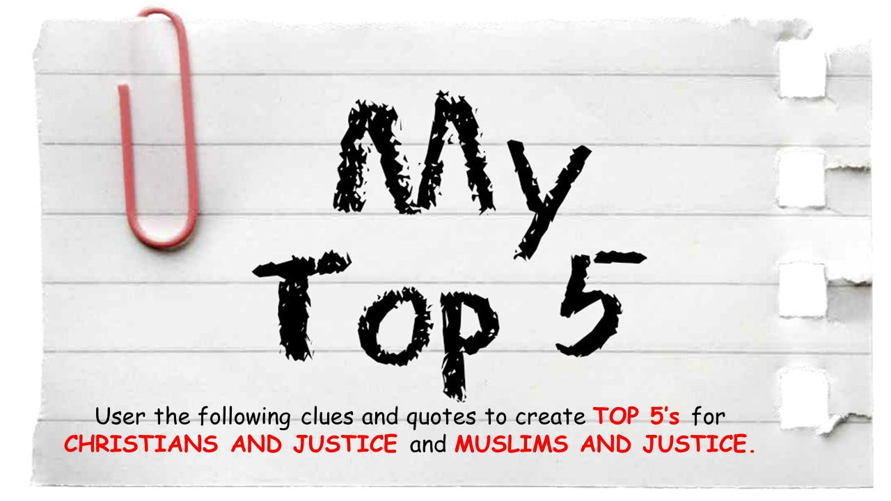User the following clues and quotes to create TOP 5's for CHRISTIANS AND JUSTICE and MUSLIMS AND JUSTICE.