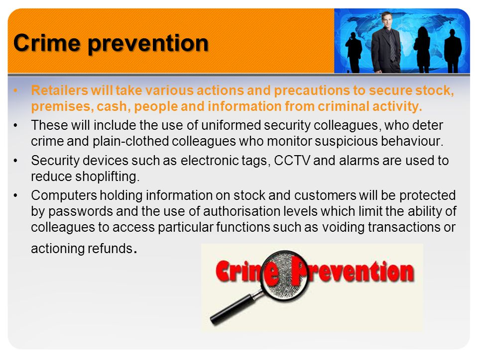 Crime prevention Retailers will take various actions and precautions to secure stock, premises, cash, people and information from criminal activity.