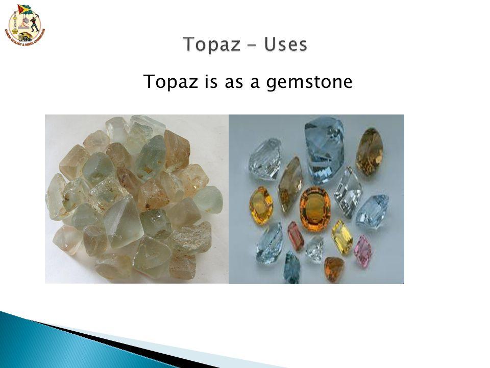 Topaz - Uses Topaz is as a gemstone