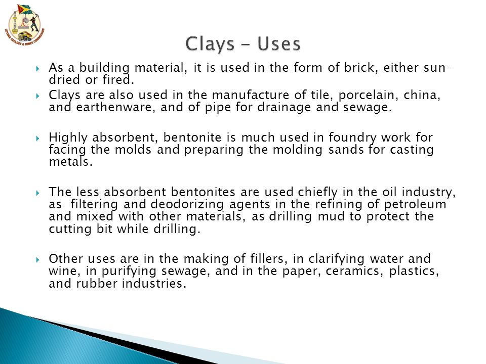 Clays - Uses As a building material, it is used in the form of brick, either sun- dried or fired.