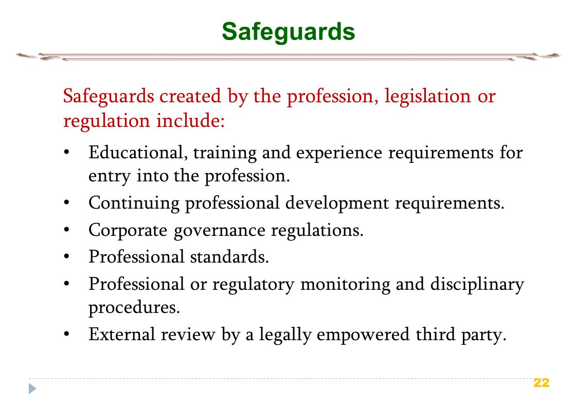 Safeguards Safeguards created by the profession, legislation or regulation include: