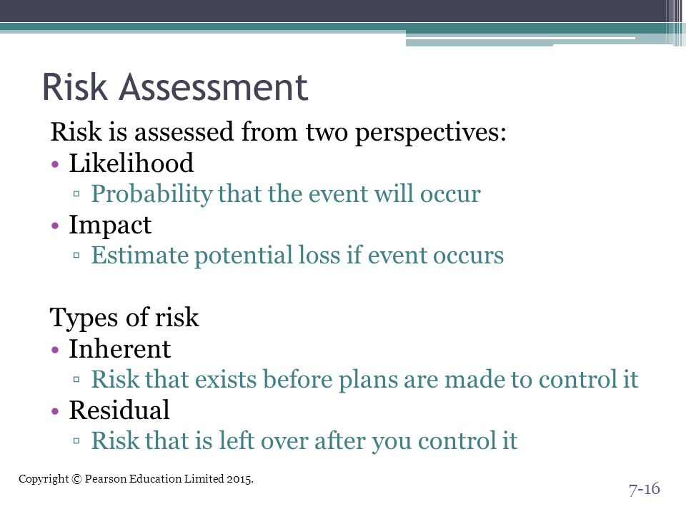 Risk Assessment Risk is assessed from two perspectives: Likelihood