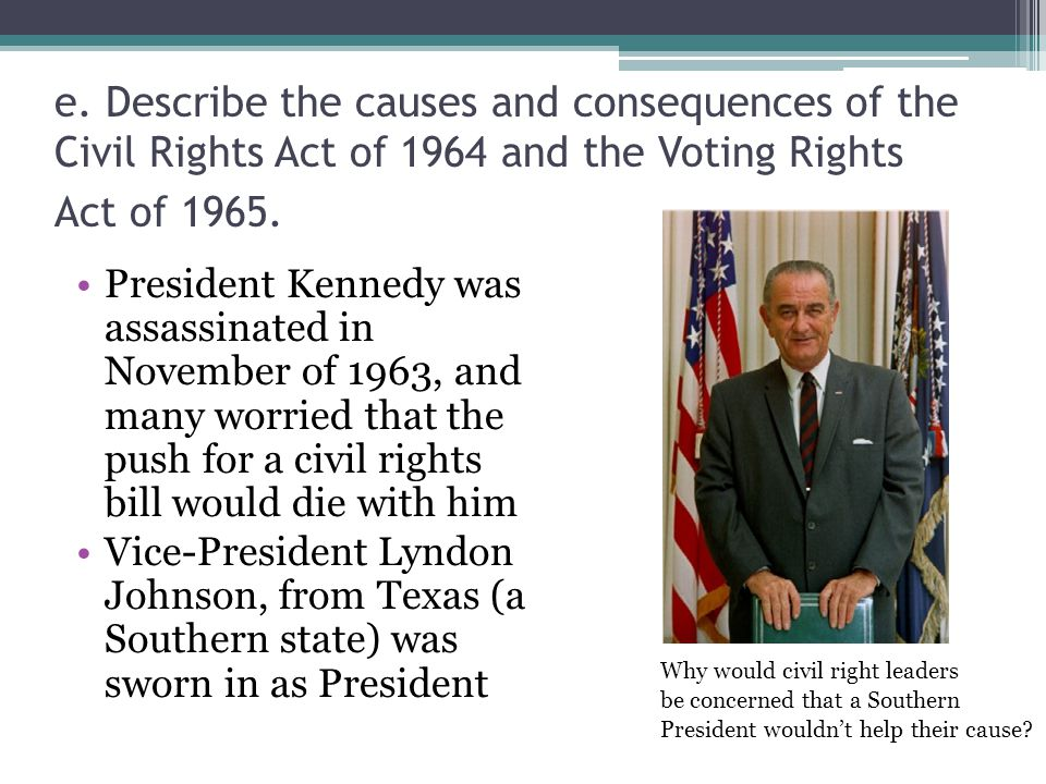e. Describe the causes and consequences of the Civil Rights Act of 1964 and the Voting Rights Act of 1965.