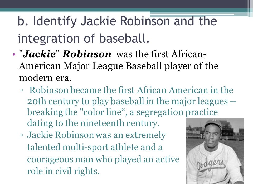 b. Identify Jackie Robinson and the integration of baseball.