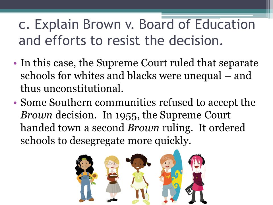 c. Explain Brown v. Board of Education and efforts to resist the decision.