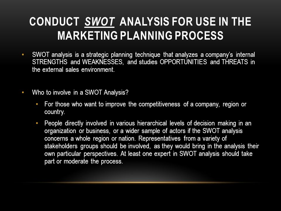 CONDUCT SWOT Analysis for use in the Marketing Planning Process