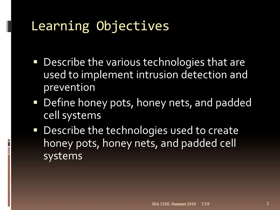 Learning Objectives Describe the various technologies that are used to implement intrusion detection and prevention.