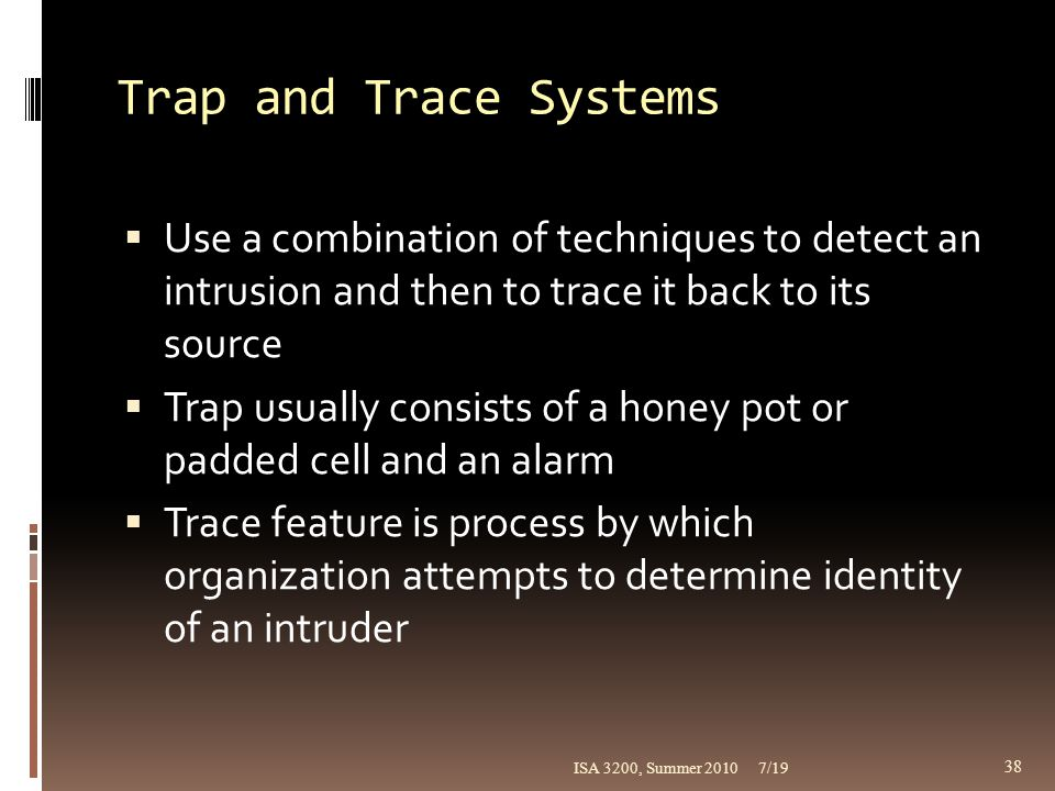 Trap and Trace Systems Use a combination of techniques to detect an intrusion and then to trace it back to its source.