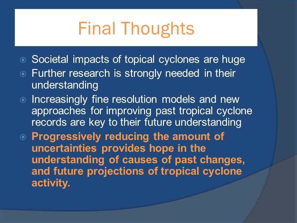 Final Thoughts Societal impacts of topical cyclones are huge