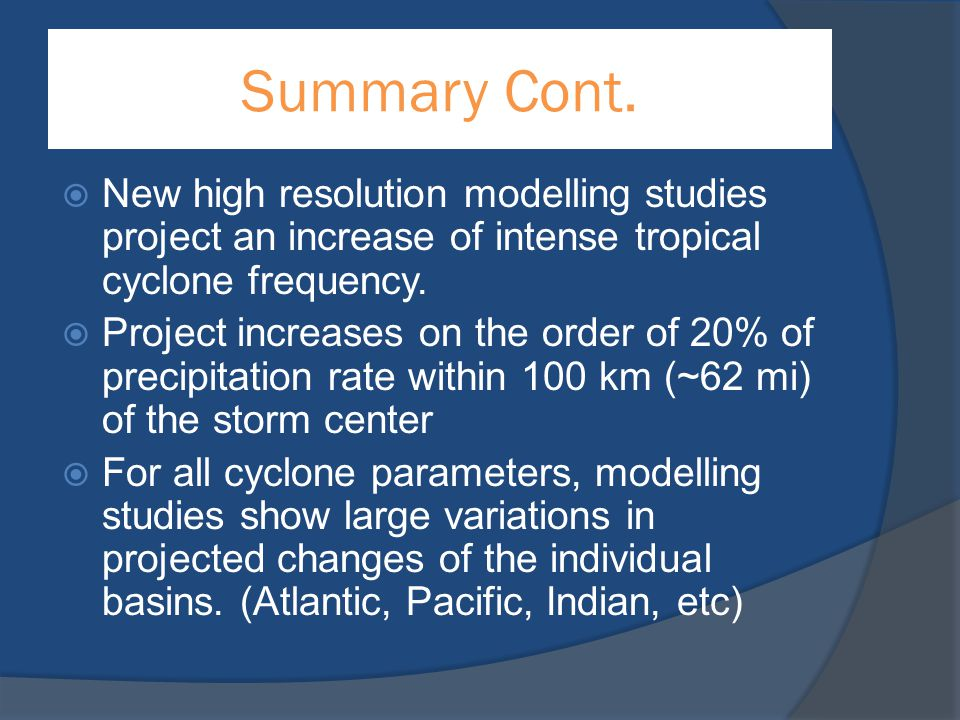 Summary Cont. New high resolution modelling studies project an increase of intense tropical cyclone frequency.