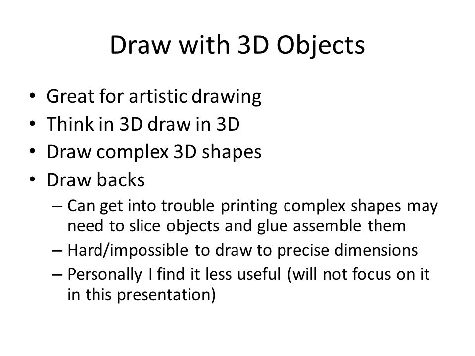Draw with 3D Objects Great for artistic drawing Think in 3D draw in 3D