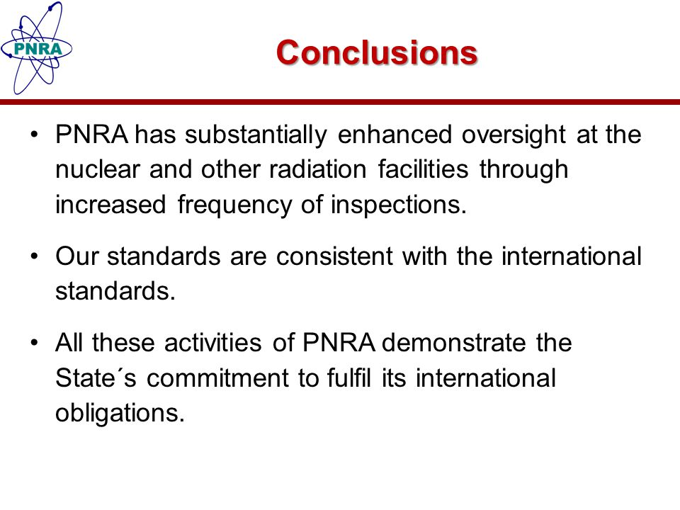 Conclusions PNRA has substantially enhanced oversight at the nuclear and other radiation facilities through increased frequency of inspections.