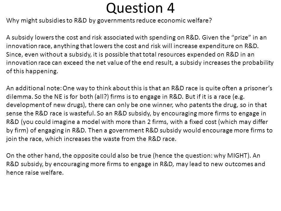 Question 4 Why might subsidies to R&D by governments reduce economic welfare