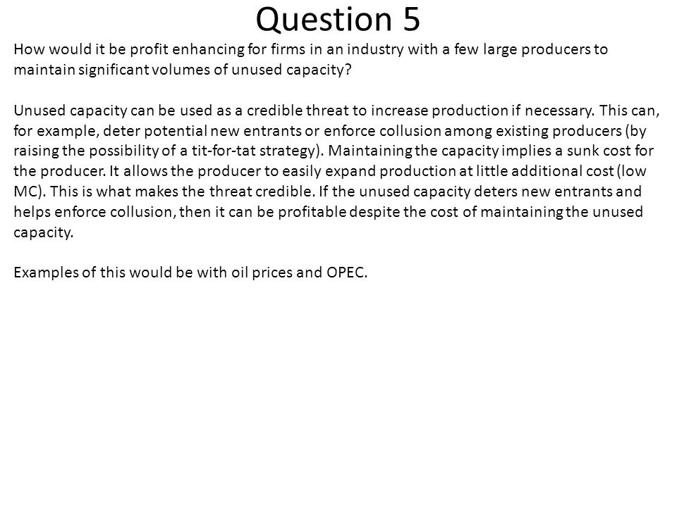 Question 5 How would it be profit enhancing for firms in an industry with a few large producers to maintain significant volumes of unused capacity