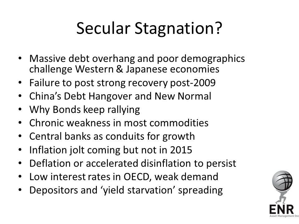 Secular Stagnation Massive debt overhang and poor demographics challenge Western & Japanese economies.
