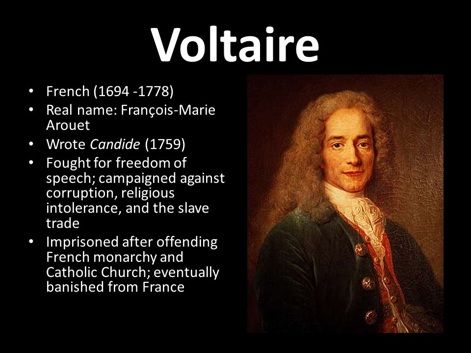 Voltaire French (1694 -1778) Real name: François-Marie Arouet