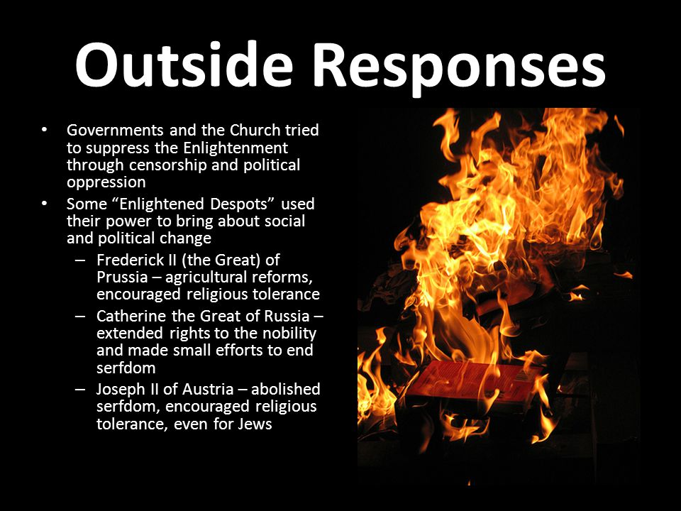 Outside Responses Governments and the Church tried to suppress the Enlightenment through censorship and political oppression.