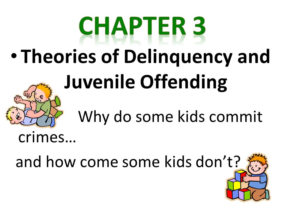 two theories used to explain juvenile delinquency Psychological theory, research, and juvenile delinquency john w mcdavid juvenile criminality two pals who meet at the local drive-in restaurant.