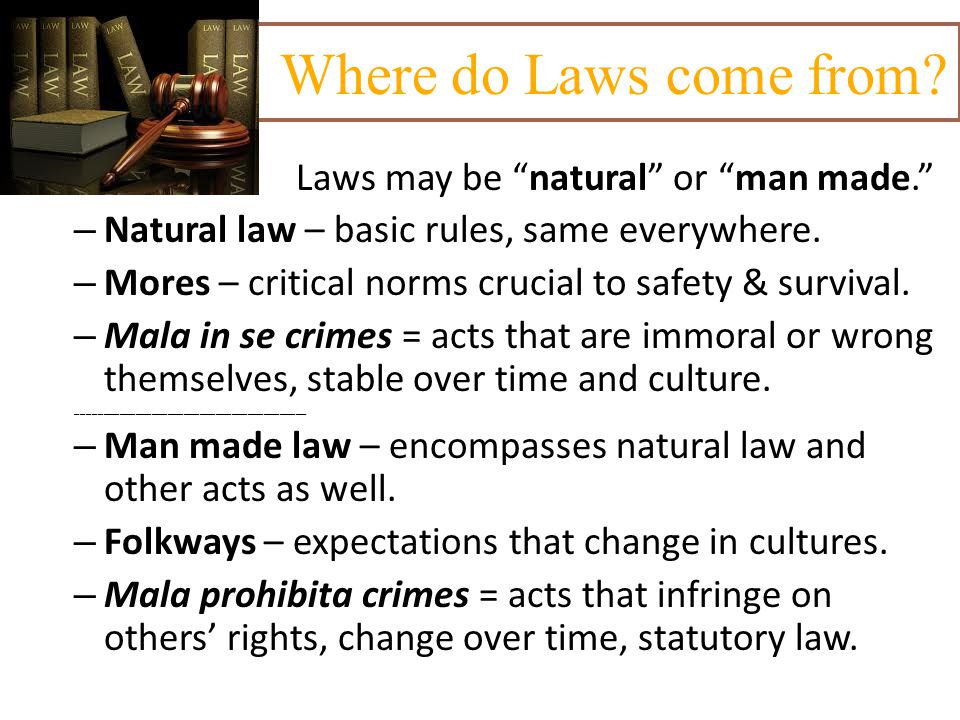 Where do Laws come from Laws may be natural or man made.