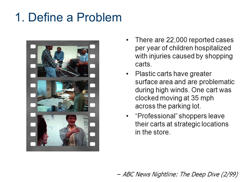 1. Define a Problem There are 22,000 reported cases per year of children hospitalized with injuries caused by shopping carts.