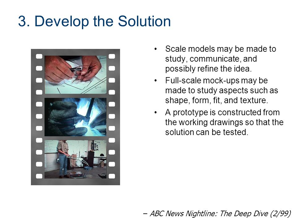 3. Develop the Solution Scale models may be made to study, communicate, and possibly refine the idea.