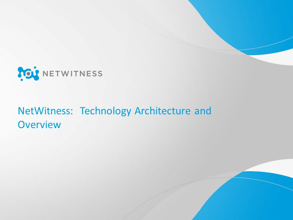 NetWitness: Technology Architecture and Overview