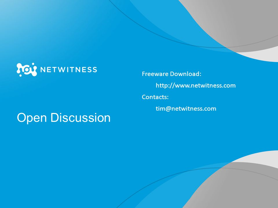 Open Discussion Freeware Download: http://www.netwitness.com Contacts: