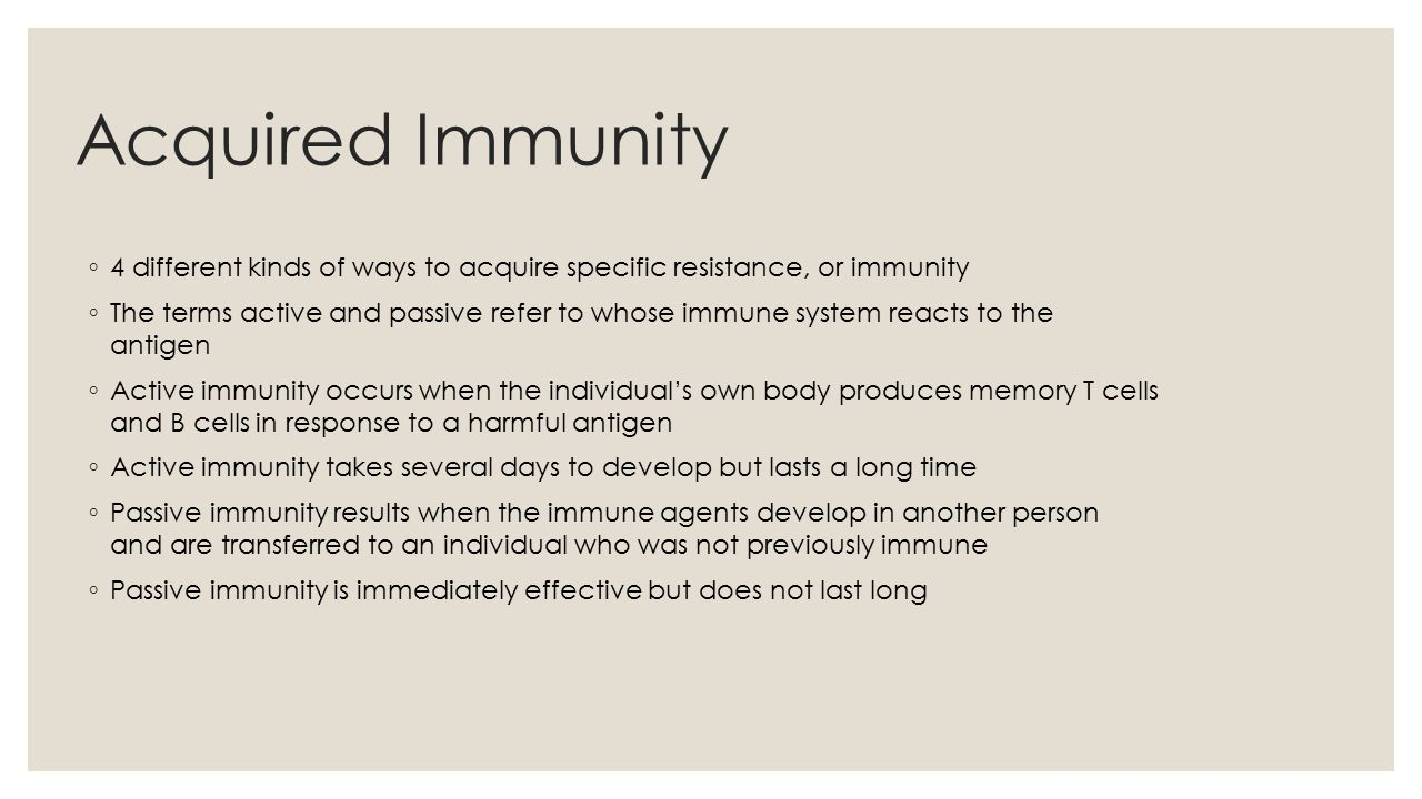 Acquired Immunity 4 different kinds of ways to acquire specific resistance, or immunity.