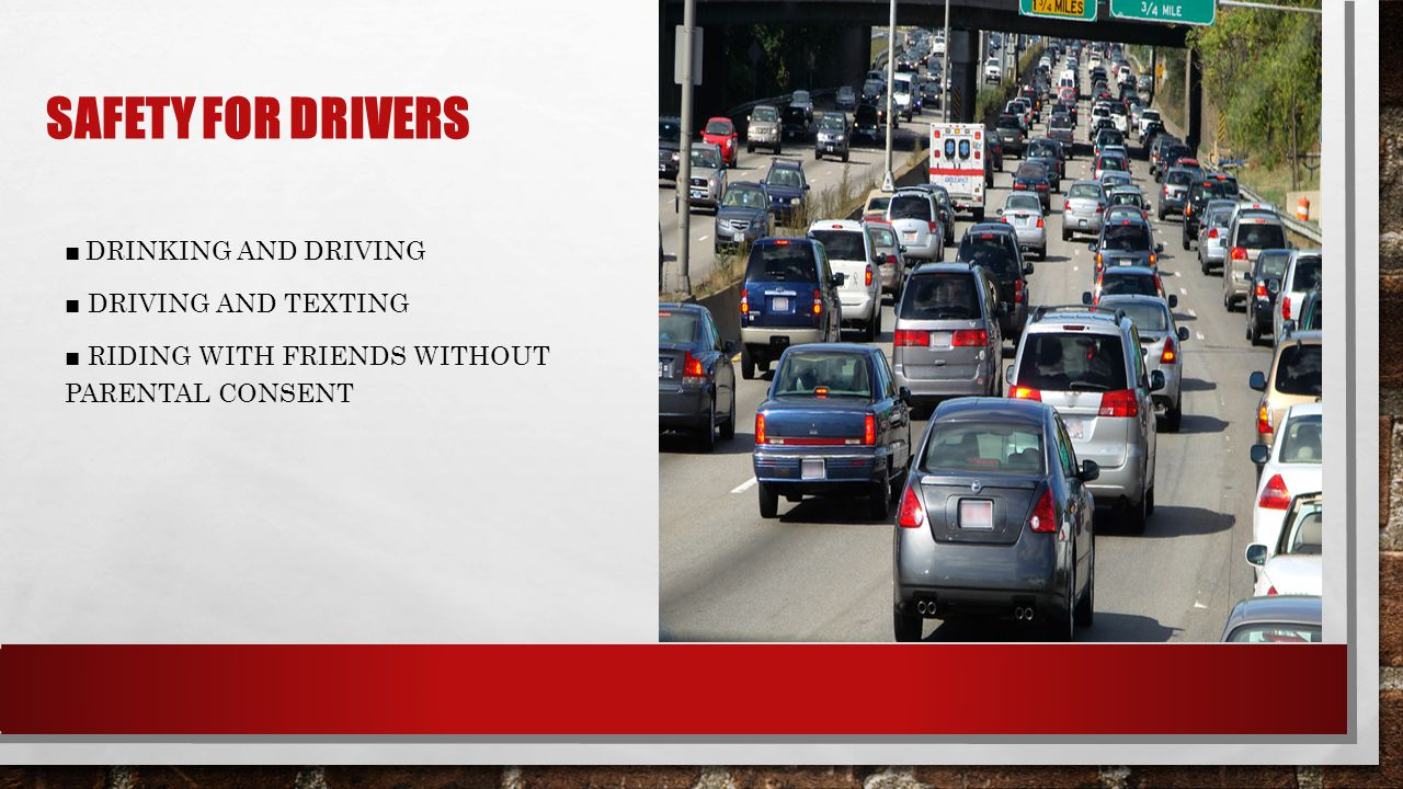 Safety for drivers ■ Drinking and Driving ■ Driving and Texting