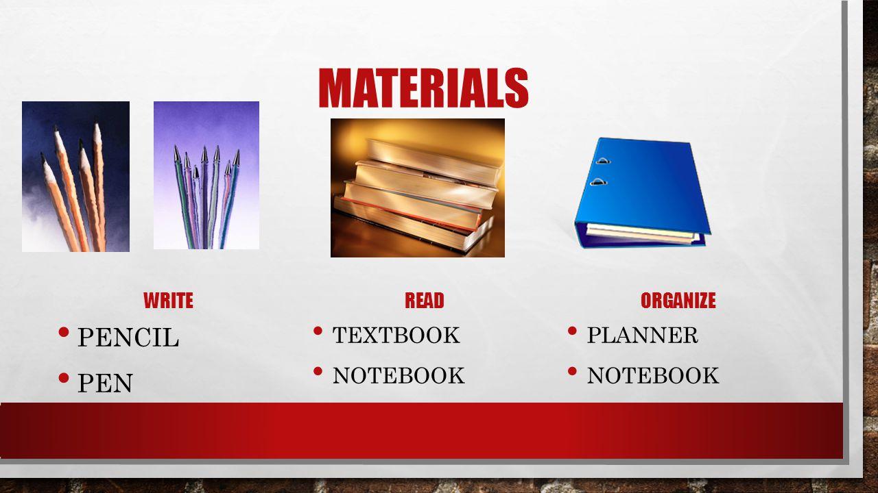 materials Pencil Pen Textbook notebook Planner Notebook write read