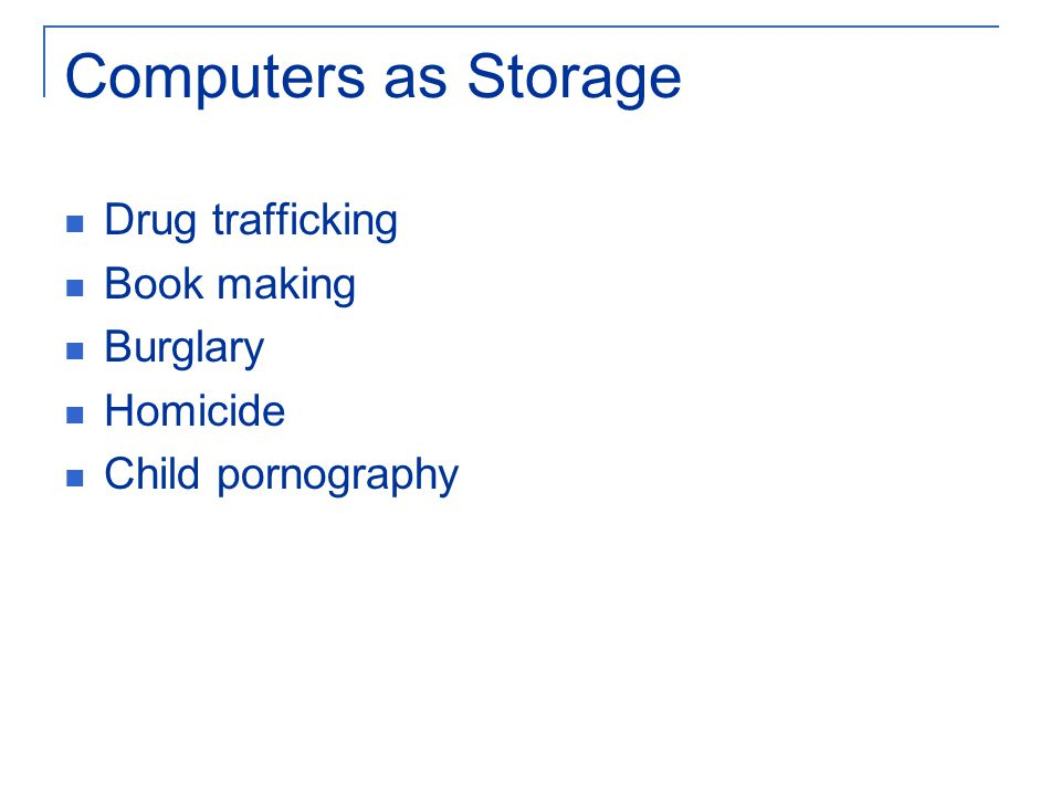 Computers as Storage Drug trafficking Book making Burglary Homicide