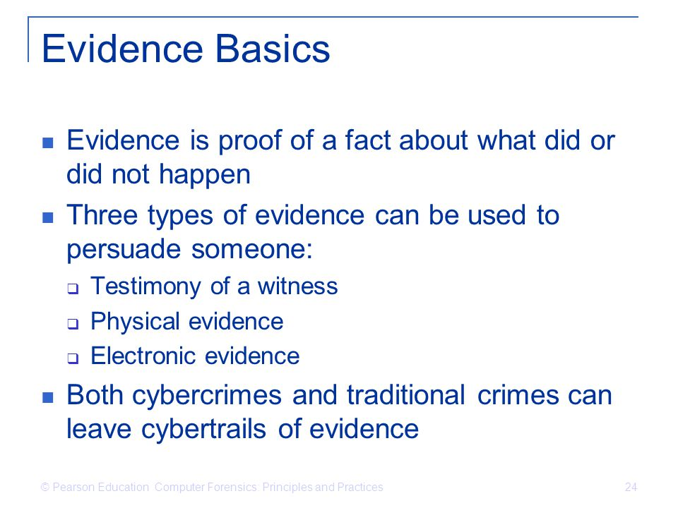Evidence Basics Evidence is proof of a fact about what did or did not happen. Three types of evidence can be used to persuade someone: