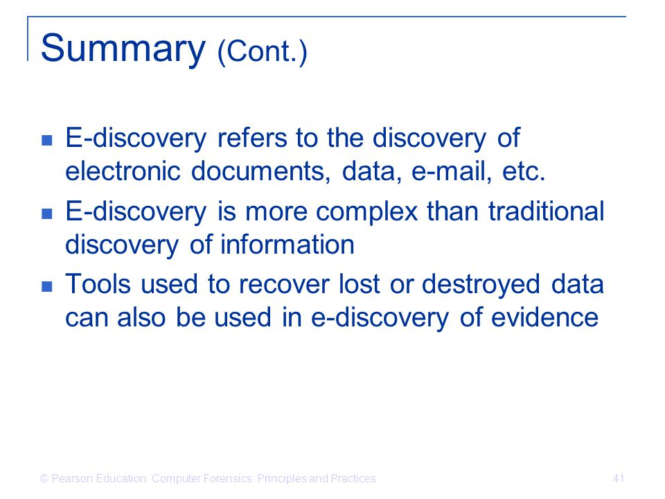 Summary (Cont.) E-discovery refers to the discovery of electronic documents, data, e-mail, etc.
