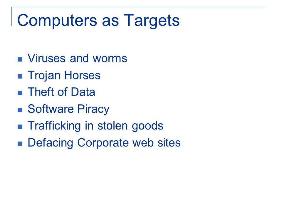 Computers as Targets Viruses and worms Trojan Horses Theft of Data