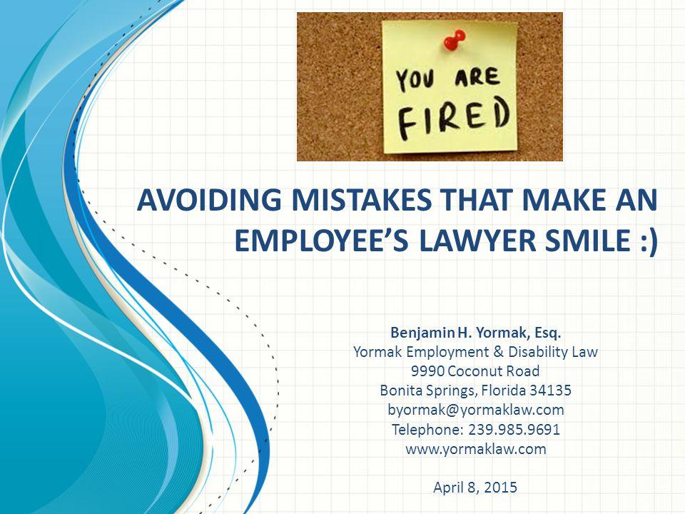 AVOIDING MISTAKES THAT MAKE AN EMPLOYEE'S LAWYER SMILE :)