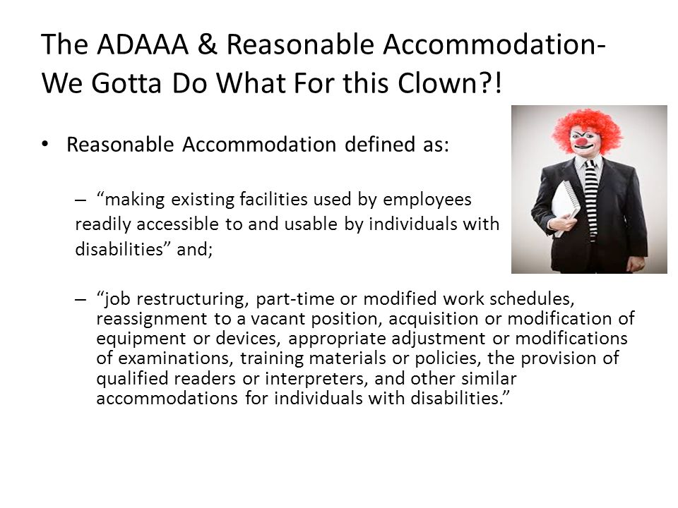 The ADAAA & Reasonable Accommodation- We Gotta Do What For this Clown !