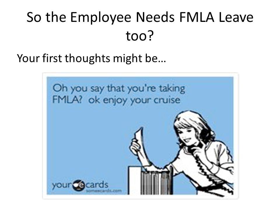 So the Employee Needs FMLA Leave too