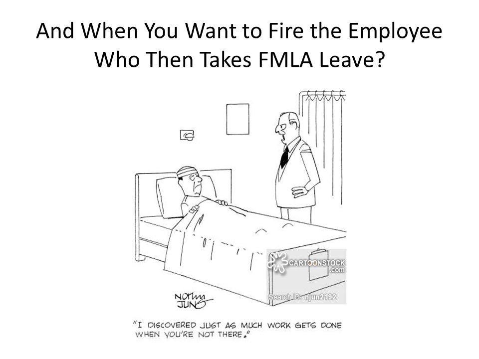 And When You Want to Fire the Employee Who Then Takes FMLA Leave