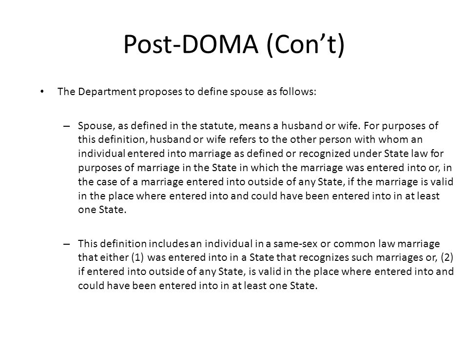 Post-DOMA (Con't) The Department proposes to define spouse as follows:
