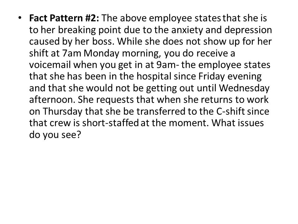Fact Pattern #2: The above employee states that she is to her breaking point due to the anxiety and depression caused by her boss.