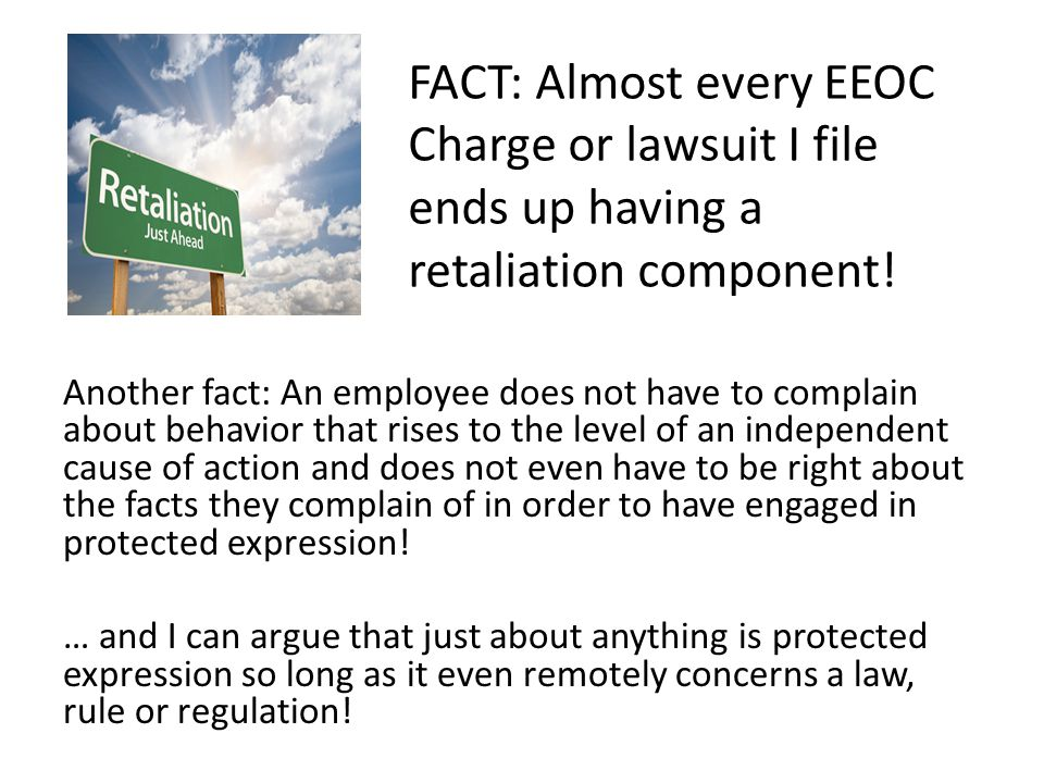 FACT: Almost every EEOC Charge or lawsuit I file ends up having a retaliation component!