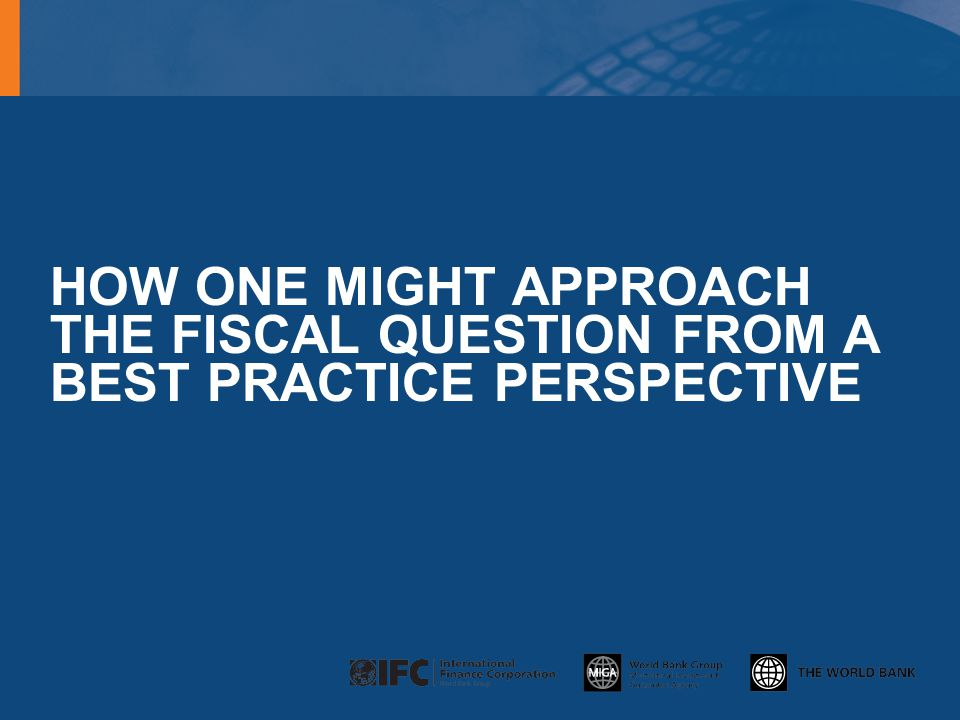 HOW ONE MIGHT APPROACH THE FISCAL QUESTION FROM A BEST PRACTICE PERSPECTIVE