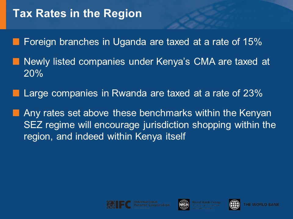 Tax Rates in the Region Foreign branches in Uganda are taxed at a rate of 15% Newly listed companies under Kenya's CMA are taxed at 20%
